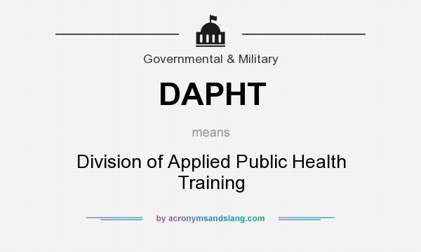 What does DAPHT mean? It stands for Division of Applied Public Health Training