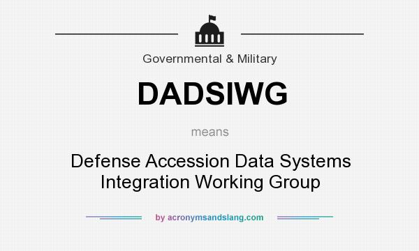 What does DADSIWG mean? It stands for Defense Accession Data Systems Integration Working Group