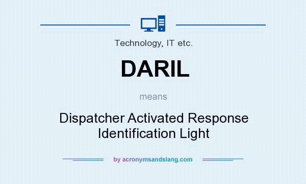 What does DARIL mean? It stands for Dispatcher Activated Response Identification Light