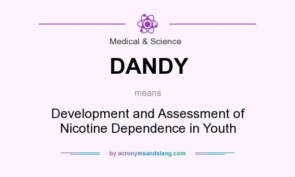 What does DANDY mean? It stands for Development and Assessment of Nicotine Dependence in Youth