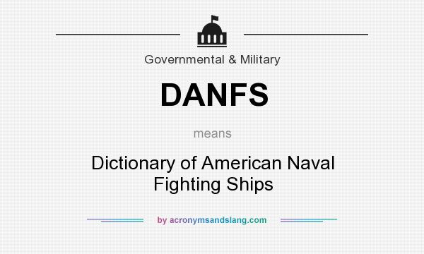 What does DANFS mean? It stands for Dictionary of American Naval Fighting Ships