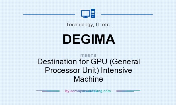 What does DEGIMA mean? It stands for Destination for GPU (General Processor Unit) Intensive Machine