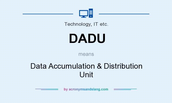 What does DADU mean? It stands for Data Accumulation & Distribution Unit