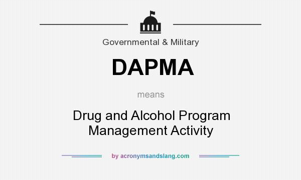 What does DAPMA mean? It stands for Drug and Alcohol Program Management Activity