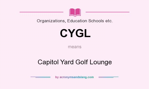What does CYGL mean? It stands for Capitol Yard Golf Lounge