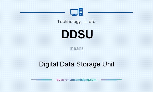What does DDSU mean? It stands for Digital Data Storage Unit