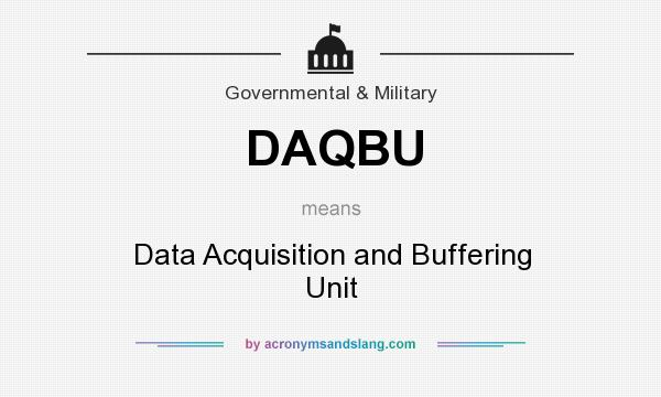 What does DAQBU mean? It stands for Data Acquisition and Buffering Unit