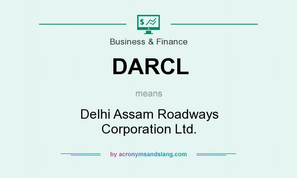 What does DARCL mean? It stands for Delhi Assam Roadways Corporation Ltd.