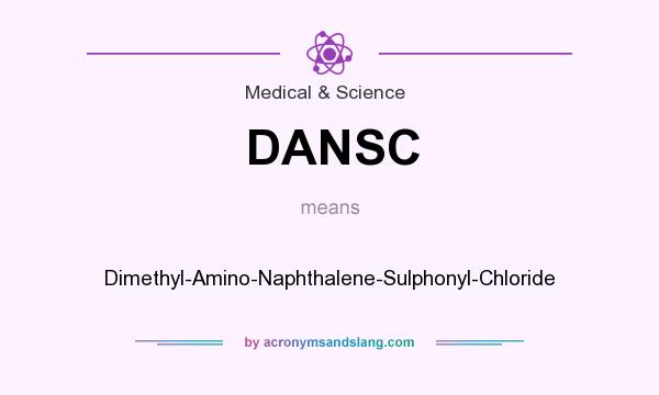 What does DANSC mean? It stands for Dimethyl-Amino-Naphthalene-Sulphonyl-Chloride