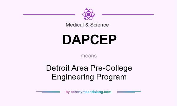 What does DAPCEP mean? It stands for Detroit Area Pre-College Engineering Program