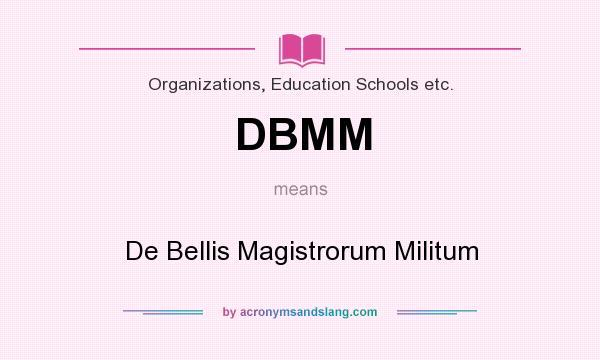 What does DBMM mean? It stands for De Bellis Magistrorum Militum