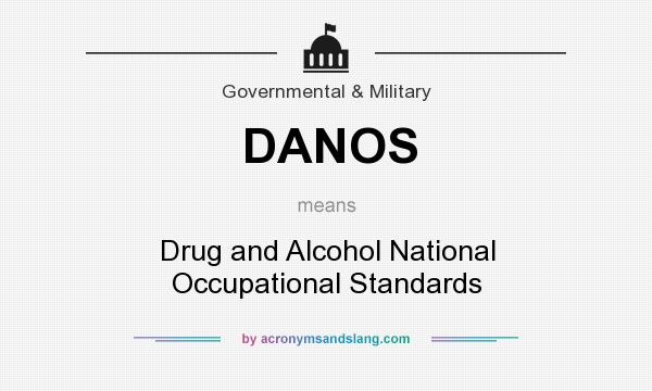 What does DANOS mean? It stands for Drug and Alcohol National Occupational Standards