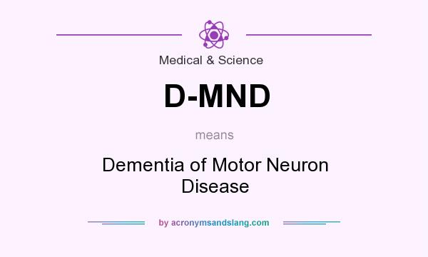 What does D-MND mean? It stands for Dementia of Motor Neuron Disease
