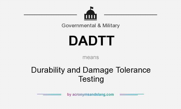 What does DADTT mean? It stands for Durability and Damage Tolerance Testing