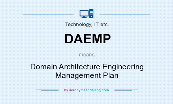 What does DAEMP mean? It stands for Domain Architecture Engineering Management Plan