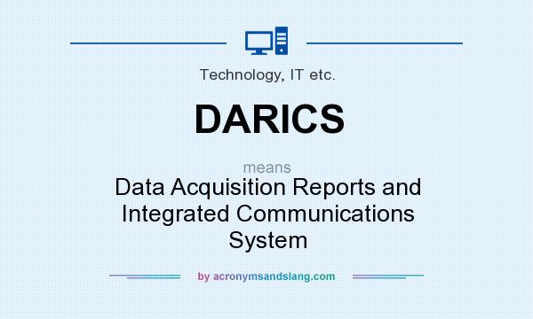 What does DARICS mean? It stands for Data Acquisition Reports and Integrated Communications System