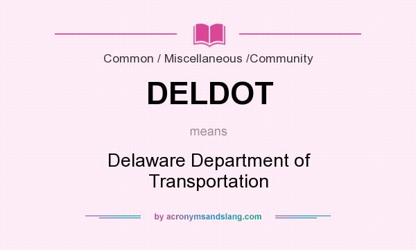 What does DELDOT mean? It stands for Delaware Department of Transportation