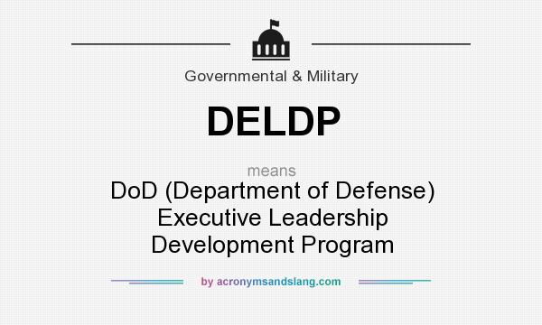 What does DELDP mean? It stands for DoD (Department of Defense) Executive Leadership Development Program