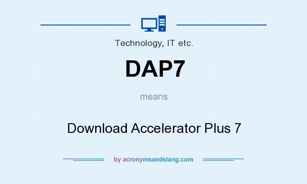 What does DAP7 mean? It stands for Download Accelerator Plus 7