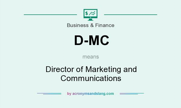 What does D-MC mean? It stands for Director of Marketing and Communications