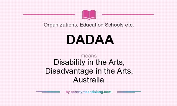 What does DADAA mean? It stands for Disability in the Arts, Disadvantage in the Arts, Australia