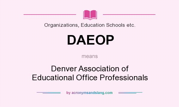 What does DAEOP mean? It stands for Denver Association of Educational Office Professionals