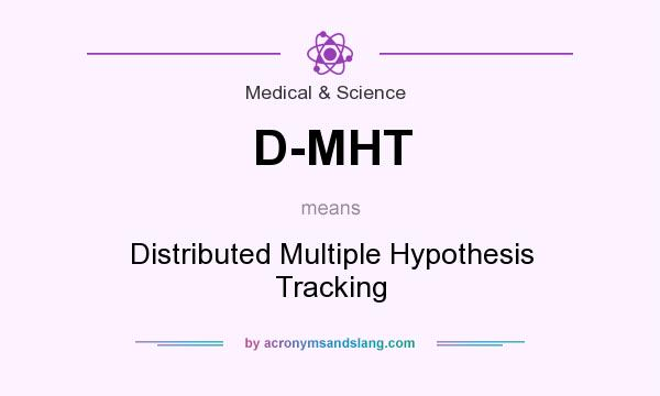 What does D-MHT mean? It stands for Distributed Multiple Hypothesis Tracking