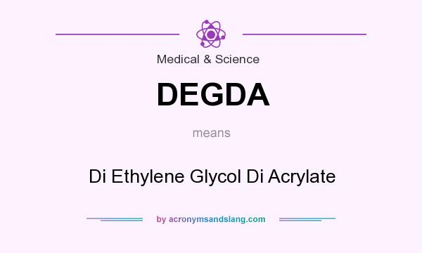 What does DEGDA mean? It stands for Di Ethylene Glycol Di Acrylate
