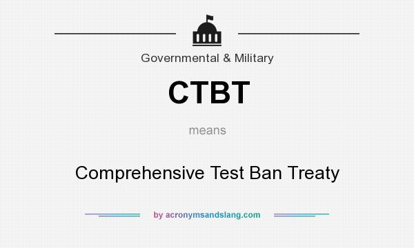What does CTBT mean? It stands for Comprehensive Test Ban Treaty