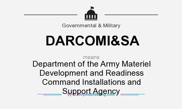 What does DARCOMI&SA mean? It stands for Department of the Army Materiel Development and Readiness Command Installations and Support Agency