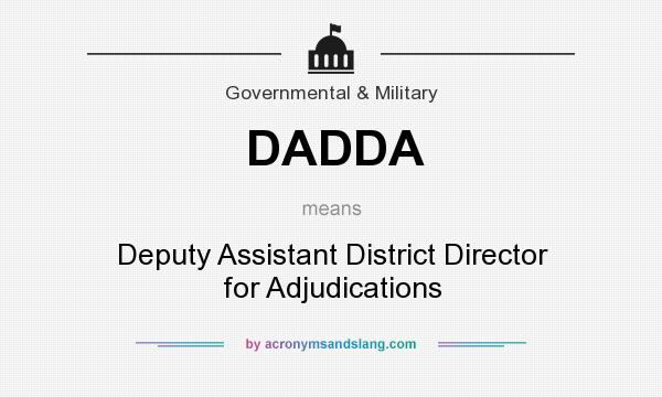 What does DADDA mean? It stands for Deputy Assistant District Director for Adjudications