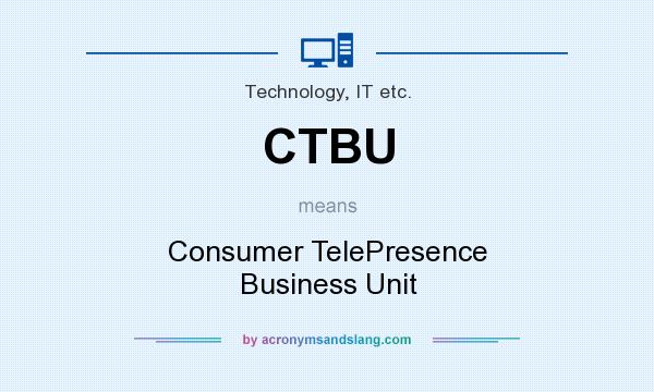 What does CTBU mean? It stands for Consumer TelePresence Business Unit