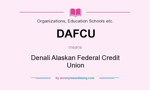 What does DAFCU mean? It stands for Denali Alaskan Federal Credit Union