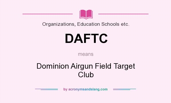 What does DAFTC mean? It stands for Dominion Airgun Field Target Club