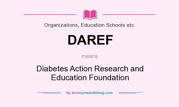 What does DAREF mean? It stands for Diabetes Action Research and Education Foundation