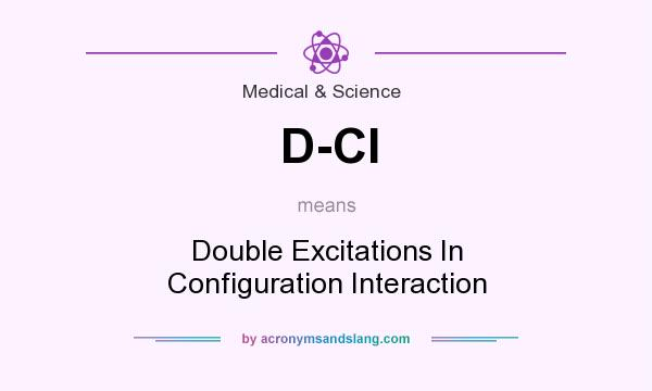 What does D-CI mean? It stands for Double Excitations In Configuration Interaction
