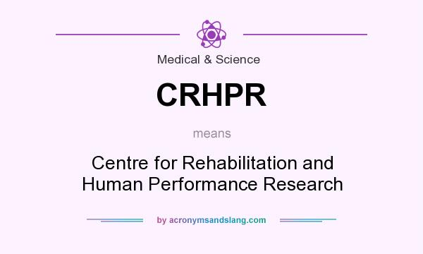 What does CRHPR mean? It stands for Centre for Rehabilitation and Human Performance Research