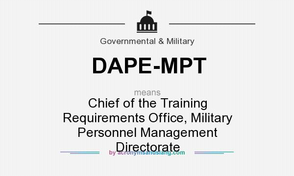 What does DAPE-MPT mean? It stands for Chief of the Training Requirements Office, Military Personnel Management Directorate