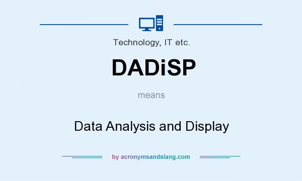 What does DADiSP mean? It stands for Data Analysis and Display