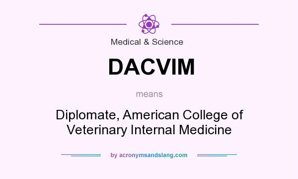 What does DACVIM mean? It stands for Diplomate, American College of Veterinary Internal Medicine