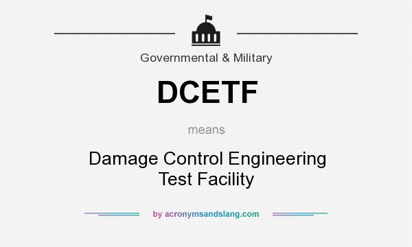 What does DCETF mean? It stands for Damage Control Engineering Test Facility