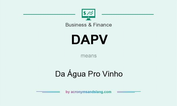 What does DAPV mean? It stands for Da Água Pro Vinho