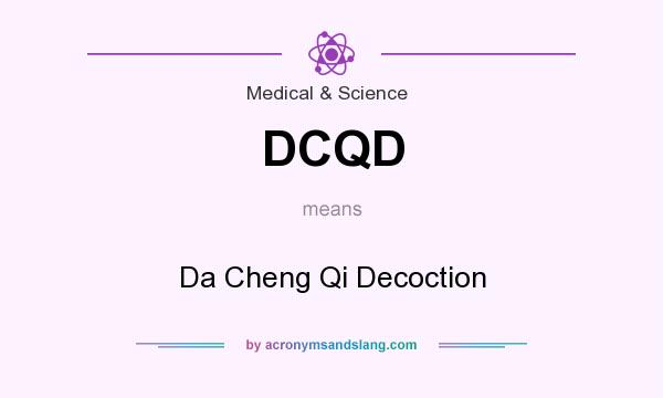 What does DCQD mean? It stands for Da Cheng Qi Decoction
