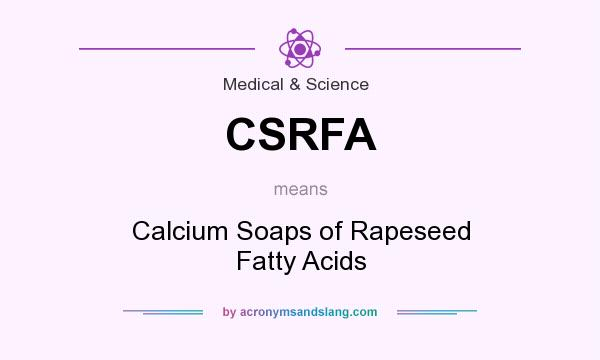 What does CSRFA mean? It stands for Calcium Soaps of Rapeseed Fatty Acids