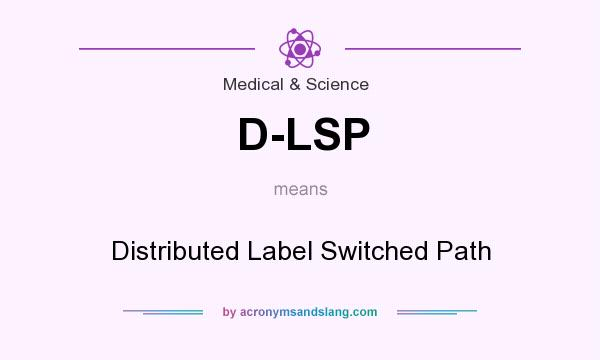 What does D-LSP mean? It stands for Distributed Label Switched Path
