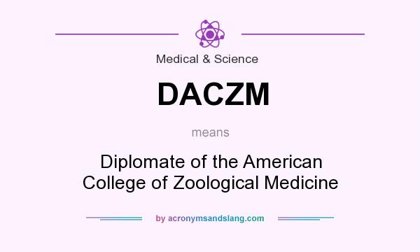 What does DACZM mean? It stands for Diplomate of the American College of Zoological Medicine