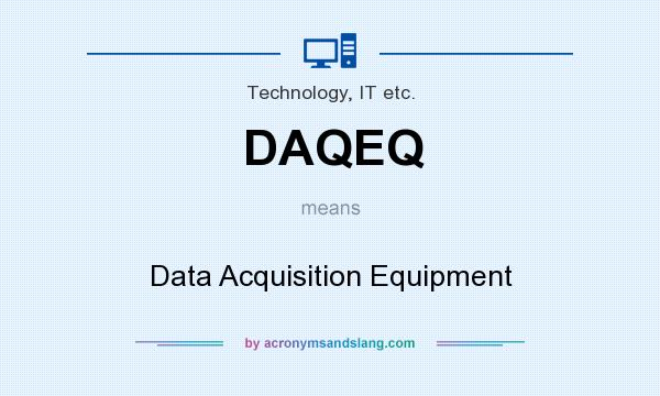 What does DAQEQ mean? It stands for Data Acquisition Equipment