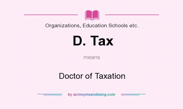 What does D. Tax mean? It stands for Doctor of Taxation