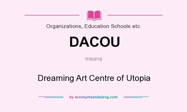 What does DACOU mean? It stands for Dreaming Art Centre of Utopia