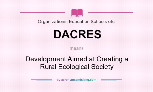 What does DACRES mean? It stands for Development Aimed at Creating a Rural Ecological Society